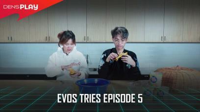 EVOS TRIES EP.5