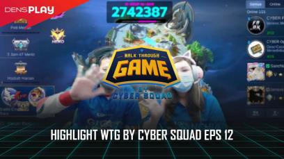HIGHLIGHTS WTG BY CYBER SQUAD EP 12