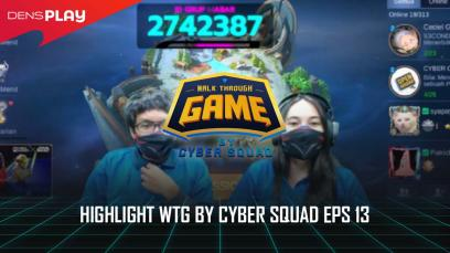 HIGHLIGHTS WTG BY CYBER SQUAD EP 13