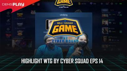 HIGHLIGHTS WTG BY CYBER SQUAD EP 14