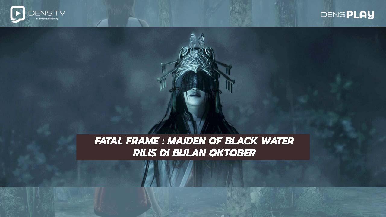 Fatal Frame: Maiden of Black WaterRilis Di Bulan Oktober