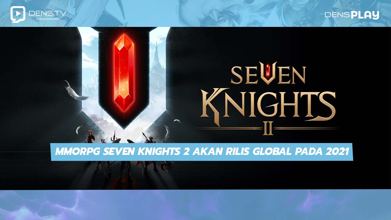 MMORPG Seven Knights 2 Akan Rilis Global Pada 2021