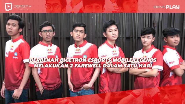 Berbenah Bigetron Esports Mobile Legends Melakukan 2 Farewell Dalam Satu Hari