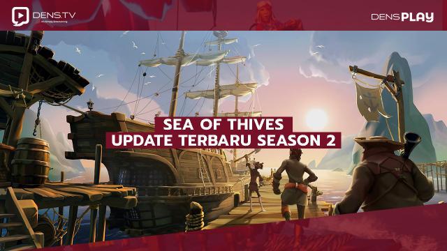 Sea of Thives Update Terbaru Season 2