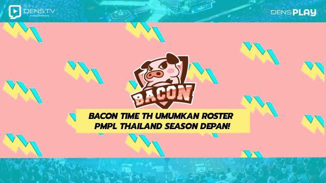 Bacon Time TH Umumkan Roster PMPL Thailand Season Depan!