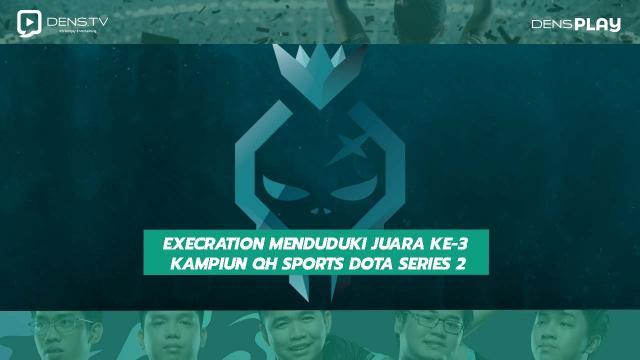 Execration Menduduki Juara ke-3 Kampiun QH Sports DOTA Series 2